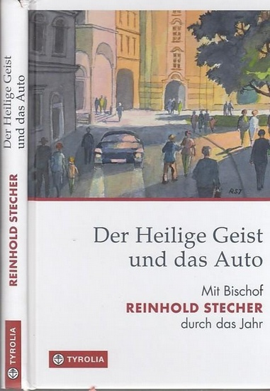 Stecher, Reinhold Der Heilige Geist und das Auto. Mit Bischof Reinhold Stecher durch das Jahr.