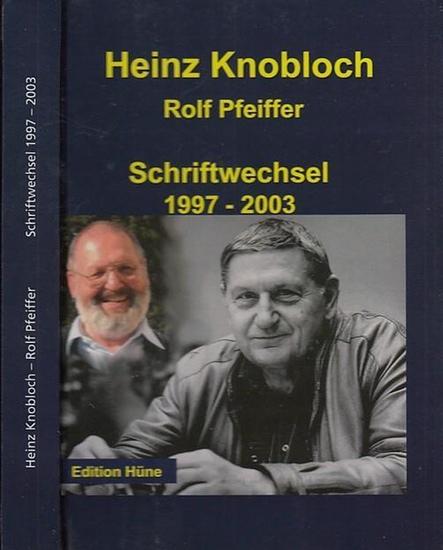 Knobloch, Heinz. - Pfeiffer, Rolf: Heinz Knobloch. Schriftwechsel 1997 - 2003.