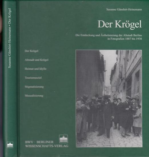 Gänshirt-Heinemann, Susanne Der Krögel. Die Entdeckung und Ästhetisierung der Altstadt Berlins in Fotografien 1887-1938. / Publikation der Historischen Kommission zu Berlin.