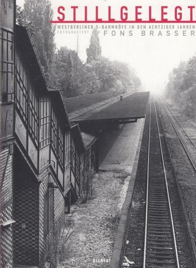 Brasser, Fons ( Fotografien) / Texte von Armando, Cherry Duyns, Alfred Gottwaldt: Stillgelegt - Westberliner S-Bahnhöfe in den achtziger Jahren.