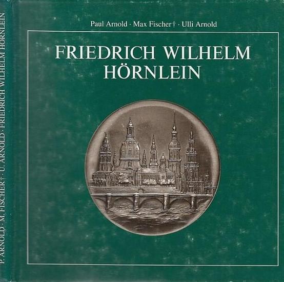 Hörnlein, Friedrich Wilhelm. - Paul Arnold / Max Fischer / Ulli Arnold / Hrsg.Staatliche Kunstsammlung Dresden, Münzkabinett, 2000. Friedrich Wilhelm Hörnlein 1873 - 1945.