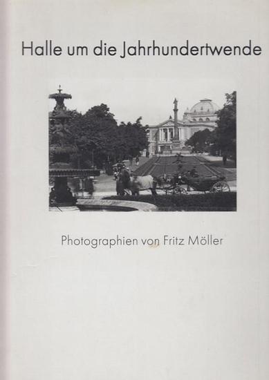 Halle.- Möller, Fritz (Fotos) - Simone Trieder , T. O. Immisch (Text): Halle um die Jahrhundertwende.