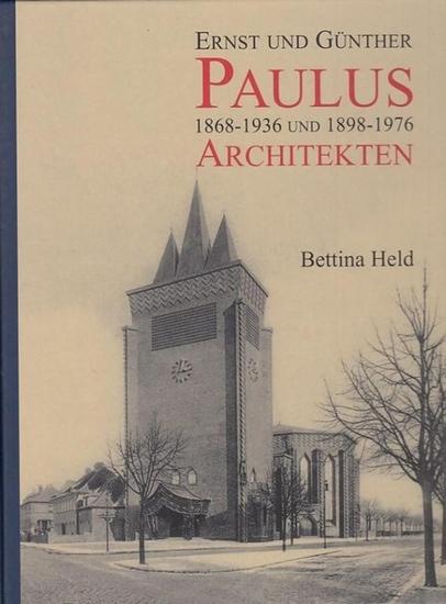 Paulus, Ernst und Günther. - Held, Bettina, Jörg Haspel (Geleitwort): Ernst und Günther Paulus - Architekten 1868 - 1936 und 1898 -1976 : Mit einem Katalog ihrer Werke.