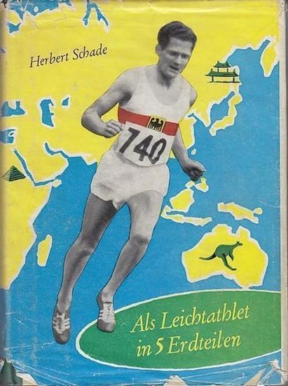 Schade, Herbert: Als Leichtathlet in 5 Erdteilen.