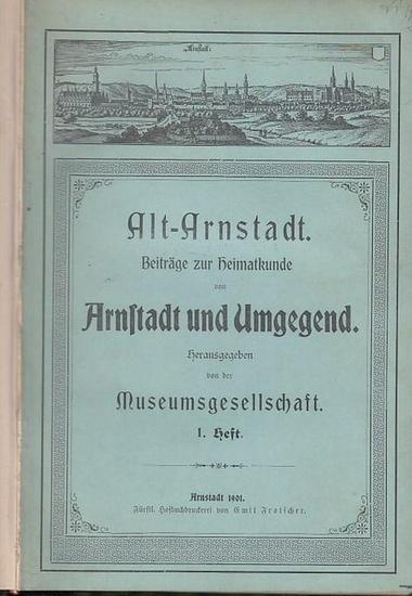 Arnstadt, Museumsgesellschaft: Alt-Arnstadt : Beiträge zur Heimatkunde von Arnstadt und Umgebung. Hefte 1 - 3.