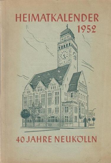 Berlin Neukölln: Heimatkalender 1952 für den Verwaltungsbezirk Neukölln von Berlin, Ortsteile Neukölln, Britz, Buckow und Rudow.