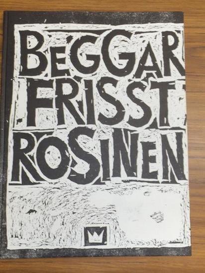 Steinberg, Jens (Illustrationen und Text). - Hrsg. und Nachwort: Maximilian Barck: Beggar frisst Rosinen.