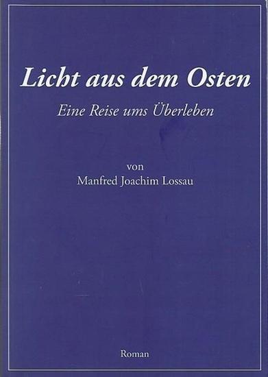 Manfred Joachim Lossau Licht aus dem Osten. Eine Reise ums Überleben. Roman.