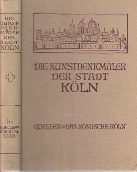Köln.- Paul Clemen, Otto von Falke, Eduard Firmenich-Richartz u.a. (Hrsg.) - Johannes Krudewig, Joseph Klinkenberg (Bearb.): Die Kunstdenkmale der Stadt Köln. Erster (1.) Band, I. und II. (1. und 2.) Abteilung: Quellen / Das Römische Köln. (= Die Kunst...
