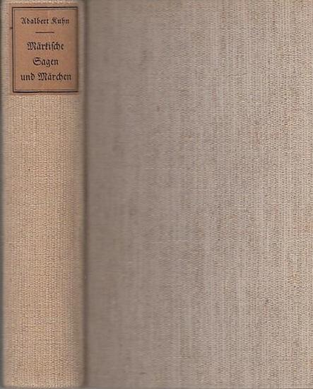 Kuhn, Adalbert (Hrsg.): Märkische Sagen und Märchen nebst einem Anhange von Gebräuchen und Aberglauben gesammelt und herausgegeben von Adalbert Kuhn.
