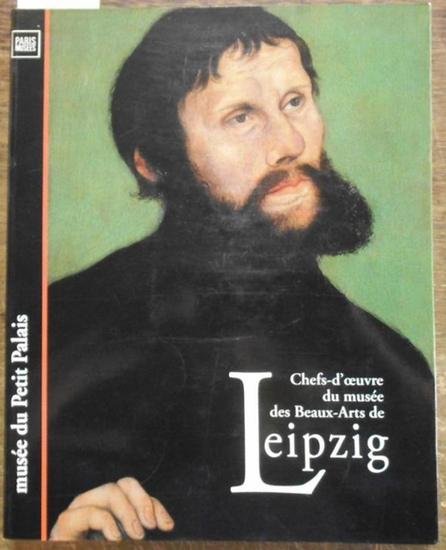 Leipzig. - Chefs-d'oeuvre du musee des Beaux-Arts de Leipzig. Une exposition des musees de la ville de Paris, 10 septembre - 5 decembre 1993.