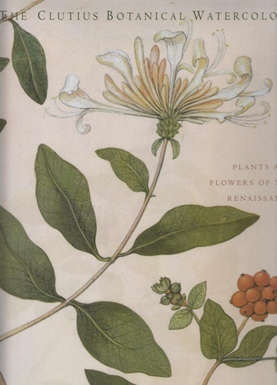 Swan, Claudia: The Clutius Botanical Watercolors : Plants and Flowers of the Renaissance.