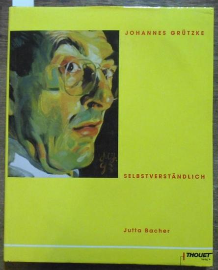 Grützke, Johannes. - Bacher, Jutta Johannes Grützke Selbstverständlich.