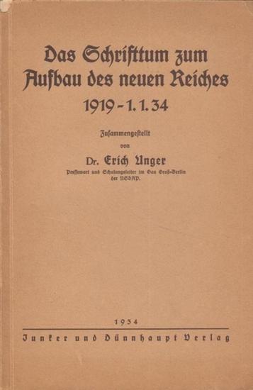 Unger, Erich: Das Schrifttum zum Aufbau des neuen Reiches 1919 - 1.1. 34 zusammengestellt von Dr. Erich Unger, Pressewart und Schulungsleiter im Gau Groß-Berlin der NSDAP.