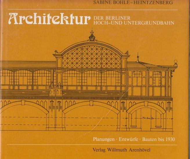 Bohle-Heintzenberg, Sabine Architektur der Berliner Hoch- und Untergrundbahn. Planungen - Entwürfe - Bauten bis 1930.