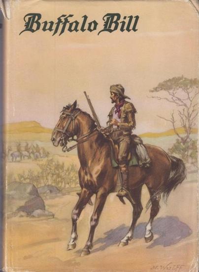 Wetmore, Helen Cody - Alwina Vischer (Übers.): Buffalo Bill der letzte große Kundschafter : Ein Lebenbild des Obersten William F. Cody, erzählt von seiner Schwester Helen Cody Wetmore.
