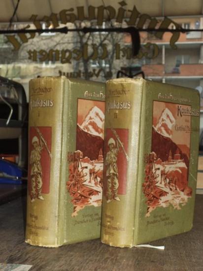 Kaukasus. - Merzbacher, Gottfried: Aus den Hochregionen des Kaukasus. Wanderungen, Erlebnissen, Beobachtungen. Komplett in 2 Bänden.