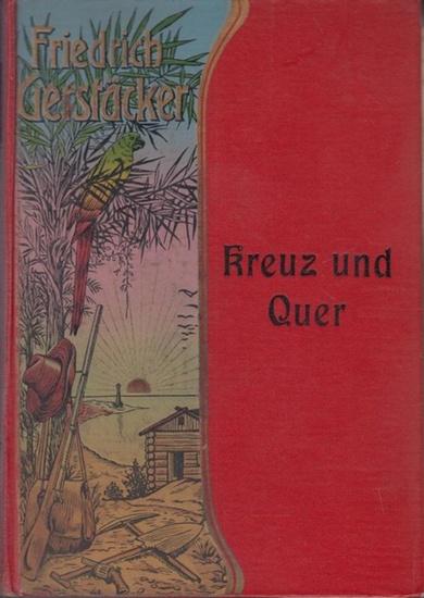 Gerstäcker, Friedrich: Kreuz und Quer. Neu durchgesehen und herausgegeben von Carl Döring.
