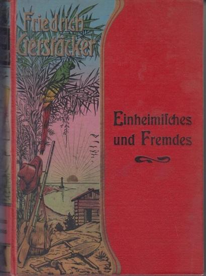 Gerstäcker, Friedrich: Einheimisches und Fremdes. Neu durchgesehenen und heuausgegeben von Carl Döring.