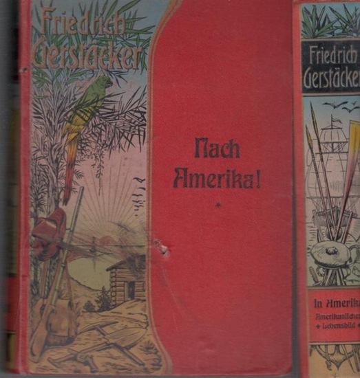 Gerstäcker, Friedrich: Nach Amerika ! / In Amerika : Amerikanisches Lebensbild aus neuerer Zeit. Komplett in 2 Bänden.