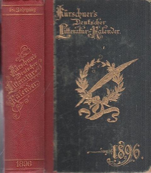 Kürschner LiteraturKalender. - Joseph Kürschner (Hrsg.): Deutscher Literatur ( Litteratur ) - Kalender auf das Jahr 1896. Hrsg. von Joseph Kürschner. Achtzehnter (18.) Jahrgang.