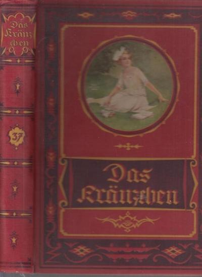 Kränzchen, Das: Das Kränzchen - Illustriertes Mädchen-Jahrbuch. 37. Folge.