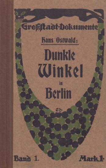 Ostwald, Hans: Dunkle Winkel in Berlin (= Großstadt-Dokumente, Band 1, Hrsg. Hans Ostwald)