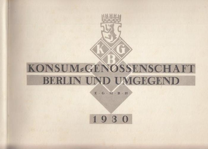 Konsumgenossenschaft.-. Konsum-Genossenschaft Berlin und Umgegend, e.G.m.b.H. 1930.