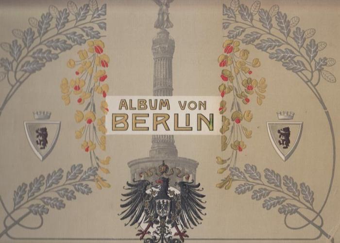 Berlin.- Album von Berlin. Enthält 57 Ansichten und 1 buntes Panorama.