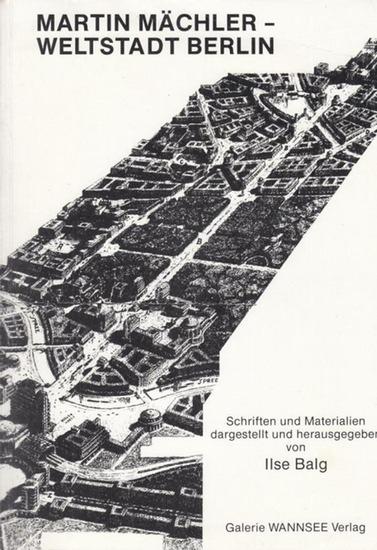 Mächler, Martin Weltstadt Berlin. Schriften und Materialien dargestellt und herausgegeben von Balg, Ilse.