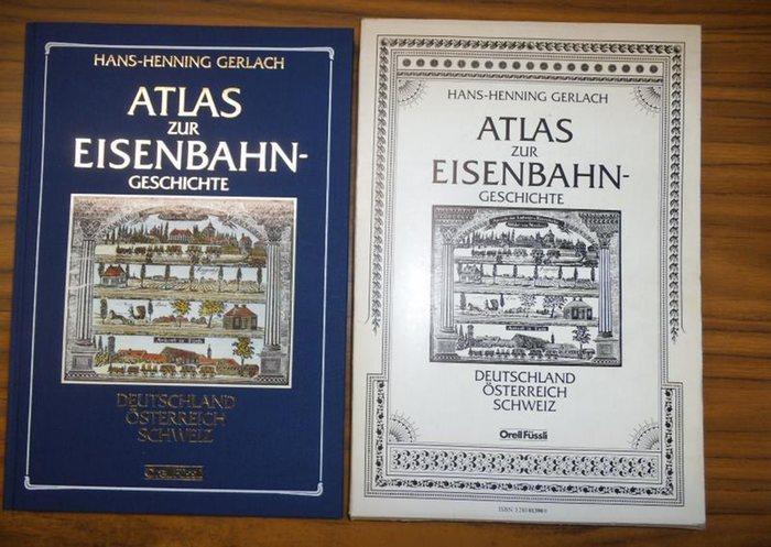Eisenbahngeschichte - Gerlach, Hans-Henning: Atlas zur Eisenbahn-Geschichte. Deutschland - Österreich - Schweiz.