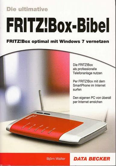 Walter, Björn: Die ultimative FRITZ!Box-Bibel : FRITZBox optimal mit Windows 7 vernetzt.