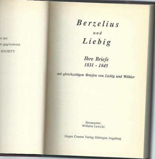 Berzelius, Jöns Jakob (1779-1848) und Liebig, Justus von (1803-1873). - Lewicki, Wilhelm (Herausgeber): Berzelius und Liebig. Ihre Briefe 1831-1845. Mit gleichzeitigen Briefen von Liebig und Wöhler. Mit Vorworten von Wilhelm Lewicki und Justus Carriere.