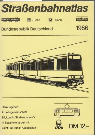 Arbeitsgemeinschaft Blickpunkt Straßenbahn e.V. (Hrsg.): Straßenbahnatlas. 1986. U - Bahn. S - Bahn. Bundesrepublik Deutschland.