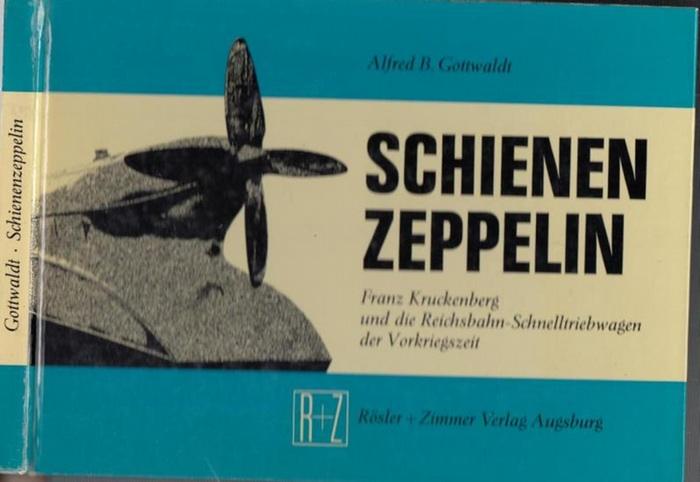 Gottwaldt, Alfred B.: Schienenzeppelin. Franz Kruckenberg und die Reichsbahn - Schnelltriebwagen der Vorkriegszeit 1929 - 1939.