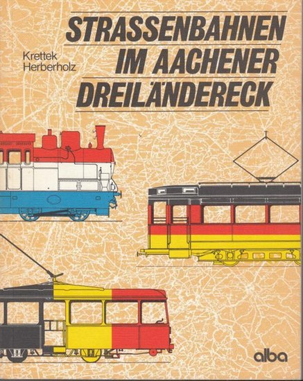 Krettek, Otmar / Herberholz, Peter: Strassenbahnen im Aachener Dreiländereck.