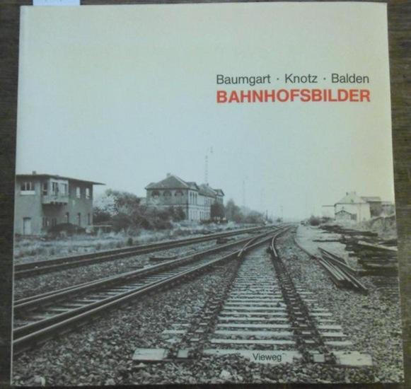 Baumgart, Sabine / Knotz, Jürgen / Balden, Barbara. Bahnhofsbilder.