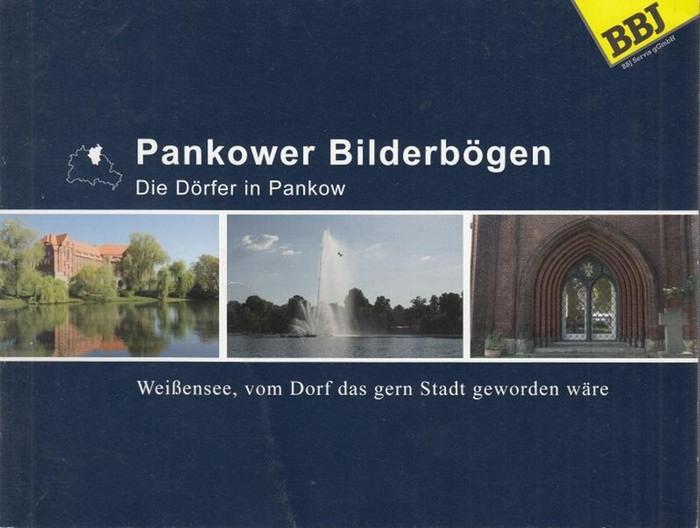 Berlin - Pankow. - Hrsg. BBJ Servis gGmbH. - Wolter, Martina. Pankower Bilderbögen. Die Dörfer in Pankow. Weißensee, vom Dorf das gern Stadt geworden wäre.