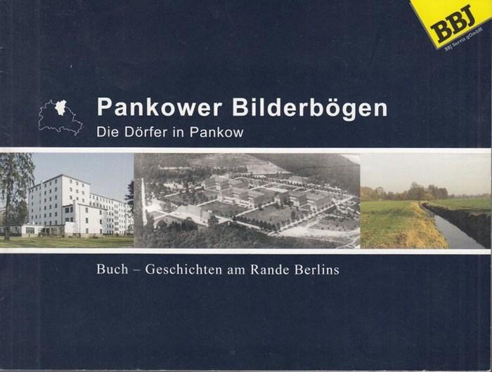 Berlin - Pankow. - Hrsg. BBJ Servis gGmbH. - Schumann, Brigitte. Pankower Bilderbögen. Die Dörfer in Pankow. Buch - Geschichten am Rande Berlins.