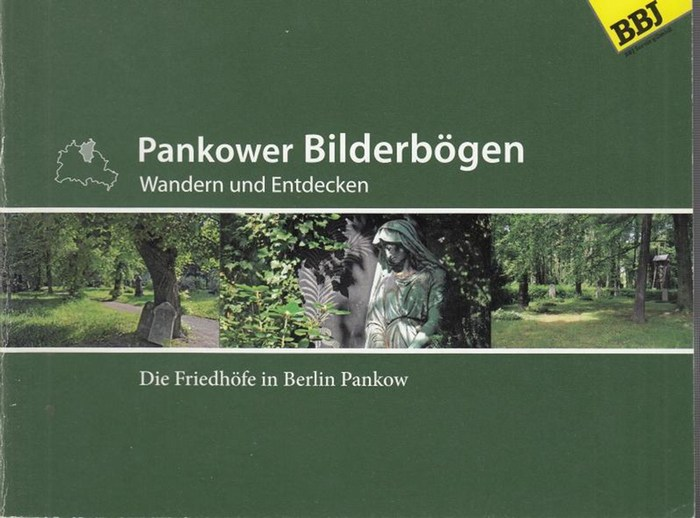 Berlin - Pankow. - Hrsg. BBJ Servis gGmbH. Dombrowe, A. / Hildebrandt, C. / Iwen, Yoko / Preuß, D. / Schuh, T. / Teutloff, S. Pankower Bilderbögen. Wandern und Entdecken. Die Friedhöfe in Berlin Pankow.