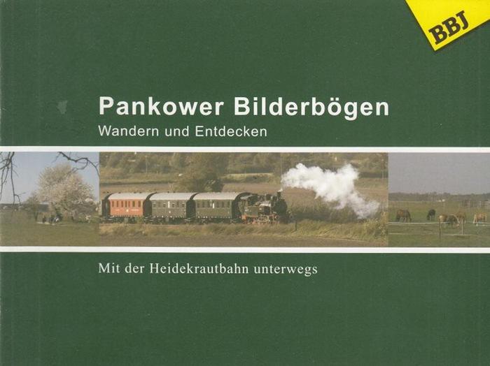 Berlin - Pankow. - Hrsg. BBJ Servis gGmbH. Frobenius, A. / Loewe, S. / Märten, H. / Massow, S. / Schachtschneider, G. / Schumann, B. / Schönbach, P./ Wehner, K. / Barleben, F. / Bothmer, J.v. / Sachse, Ch. Pankower Bilderbögen. Wandern und Entdecken. M...