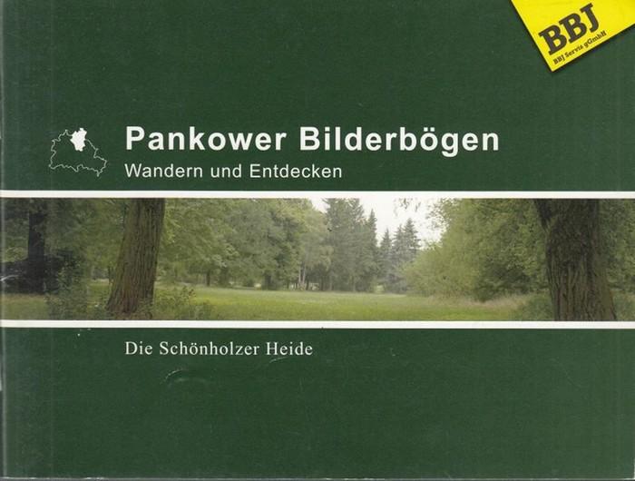 Berlin - Panlow. - Hrsg. BBJ Servis gGmbH. Ueding, Stefan. Pankower Bilderbögen. Wandern und Entdecken. Die Schönholzer Heide.