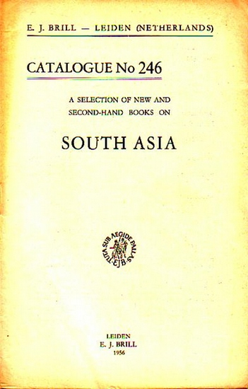 Brill: E. J. Brill - Leiden, Netherlands. A selection of new and second-hand books on South Asia. Catalogue No 246 with 646 Numbers.