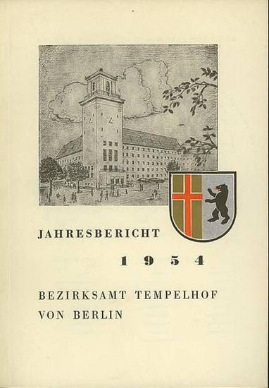 Berlin Tempelhof. - Bezirksamt Tempelhof von Berlin. Bericht über das Jahr 1954 und Überblick über die vierjährige Amtsperiode von 1951 bis 1954.