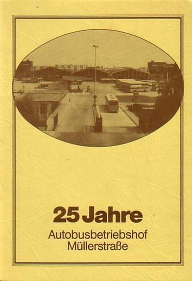 Berliner Verkehrs-Betriebe (BVG): 25 Jahre Autobusbetriebshof Müllerstraße. 30. Juni 1960-1985.