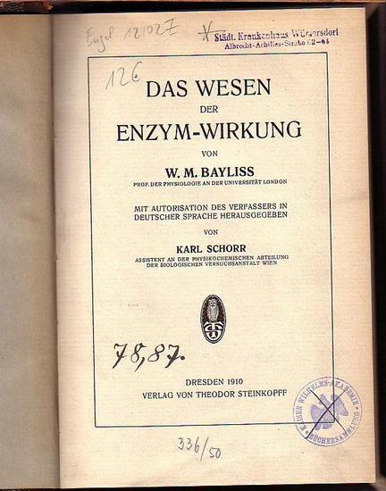 Bayliss, W. M.: Das Wesen der Enzym-Wirkung. Mit Autorisation des Verfassers in deutscher Sprache herausgegeben von Karl Schorr. Mit Vorwort des Autors.