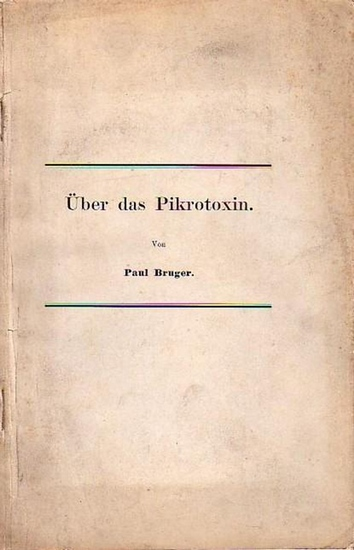 Bruger, Paul: Über das Pikrotoxin. Dissertation an der Friedrich-Wilhelms-Universität zu Berlin, 1898.