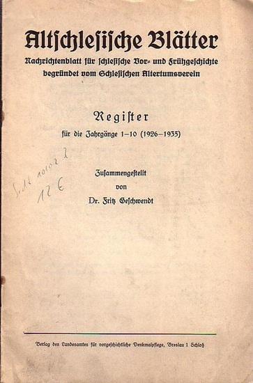 Altschlesien. - Geschwendt, Fritz: Altschlesische Blätter. Nachrichtenblatt für schlesische Vor- und Frühgeschichte begründet vom Schlesischen Altertumsverein. Register für die Jahrgänge 1 - 10 (1926 - 1935).