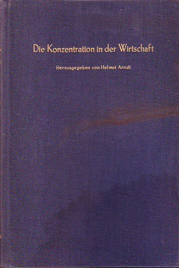 Arndt, Helmut (Hrsg.): Die Konzentration in der Wirtschaft. Kpl. in 3 Bänden. 1) Stand der Konzentration. 2) Ursachen. 3. Wirkungen und Probleme.