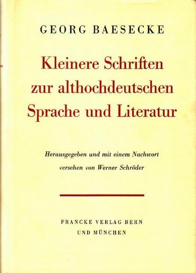 BAESECKE, Georg: Kleinere Schriften zur althochdeutschen Sprache und Literatur. Hrsg. mit Nachw. v. W. Schröder.